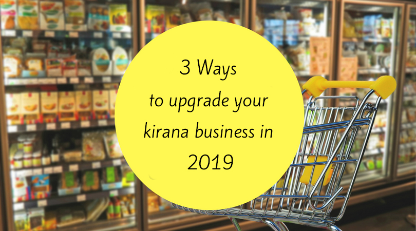 3 Ways to upgrade your Kirana Business in 2019